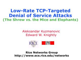 Low-Rate TCP-Targeted Denial of Service Attacks The Shrew vs. the Mice and Elephants
