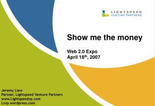 Show me the money Web 2.0 Expo April 18 th , 2007