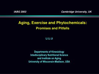 IABG 2003				Cambridge University, UK Aging, Exercise and Phytochemicals: Promises and Pitfalls