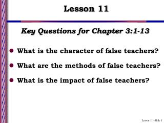 Key Questions for Chapter 3:1-13 What is the character of false teachers What are the methods of false teachers What is