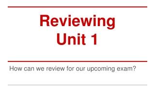 Reviewing Unit 1