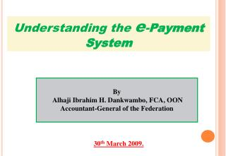 By  Alhaji Ibrahim H. Dankwambo, FCA, OON Accountant-General of the Federation