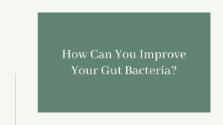 How Can You Improve Your Gut Bacteria