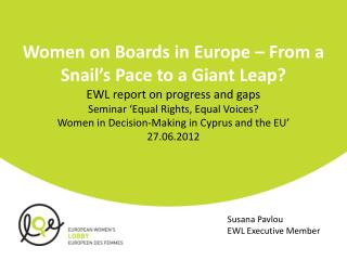 Women on Boards in Europe   From a Snail s Pace to a Giant Leap  EWL report on progress and gaps Seminar  Equal Rights,