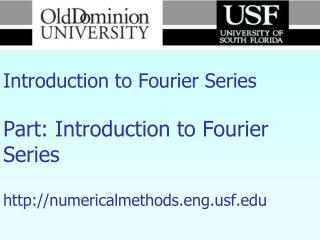 Numerical Methods Introduction to Fourier Series Part: Introduction to Fourier Series http://numericalmethods.eng.usf.ed