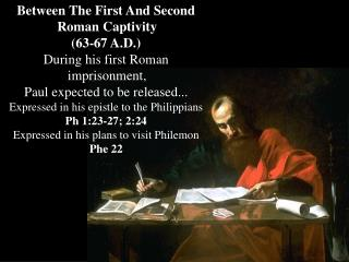 Between The First And Second Roman Captivity  63-67 A.D.  During his first Roman imprisonment,  Paul expected to be rele