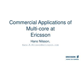 Commercial Applications of Multi-core at  Ericsson