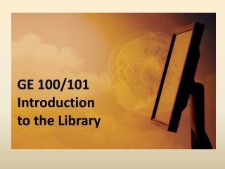 GE 100/101  Introduction to the Library