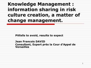 Knowledge Management : information sharing in risk culture creation, a matter of change management.