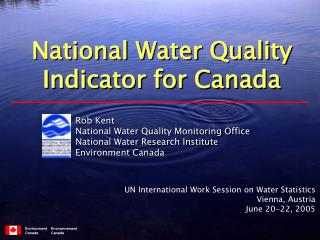 Rob Kent National Water Quality Monitoring Office National Water Research Institute Environment Canada