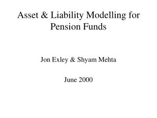 Asset & Liability Modelling for Pension Funds