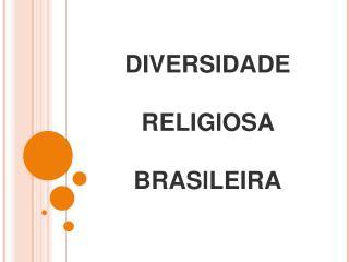 DIVERSIDADE RELIGIOSA BRASILEIRA