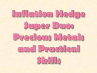 Inflation Hedge Super Duo: Precious Metals and Practical