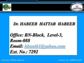 Dr. HABEEB  HATTAB  HABEEB Office: BN-Block,  Level-3, Room-088 Email:  hbuni61@yahoo.com Ext. No.: 7292