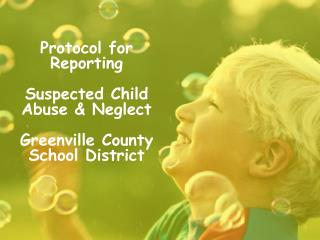 Protocol for Reporting  Suspected Child Abuse  Neglect  Greenville County School District