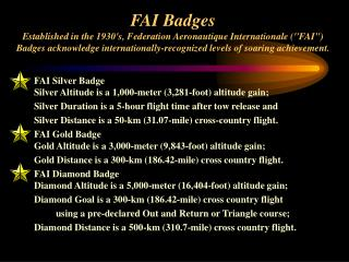 FAI Silver Badge Silver Altitude is a 1,000-meter (3,281-foot) altitude gain; 	Silver Duration is a 5-hour flight time a