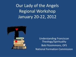 Our Lady of the Angels Regional Workshop January 20-22, 2012