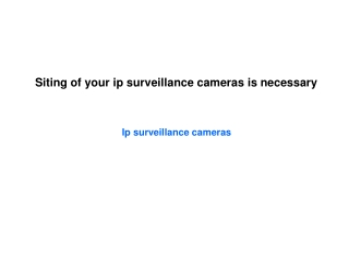 Siting of your ip surveillance cameras is necessary