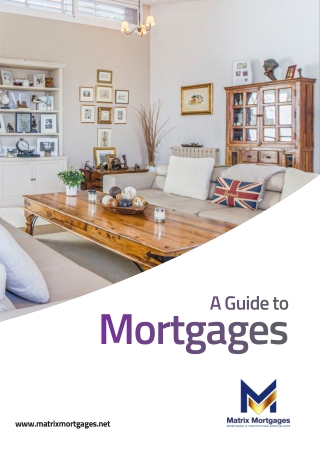 Guide to Mortgages - Matrix Mortgages - Mortgage Broker Leicester