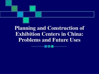 Planning and Construction of Exhibition Centers in China: Problems and Future Uses