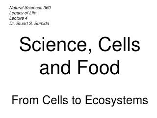 Natural Sciences 360 Legacy of Life Lecture 4 Dr. Stuart S. Sumida