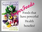 Foods that have powerful Health benefits