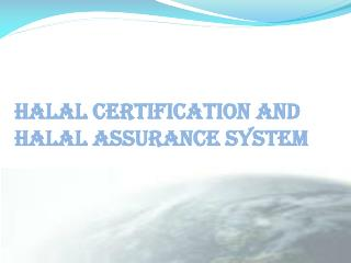 HALAL CERTIFICATION AND  HALAL ASSURANCE SYSTEM
