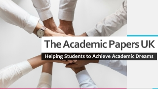 The Academic Papers UK | Helping Students to Achieve Academic Dreams