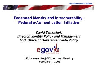 Federated Identity and Interoperability: Federal e-Authentication Initiative  David Temoshok  Director, Identity Policy