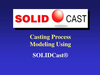 Casting Process Modeling Using SOLIDCast ®