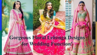 Gorgeous Floral Lehenga Designs for Wedding Function!