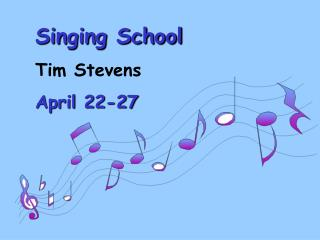 Singing School Tim Stevens April 22-27