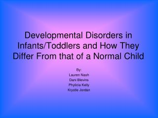 Developmental Disorders in Infants/Toddlers and How They Differ From that of a Normal Child