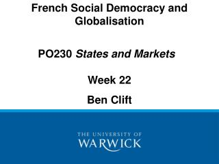 French Social Democracy and Globalisation  PO230  States and Markets  Week 22 Ben Clift