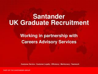 Santander  UK Graduate Recruitment Working in partnership with  Careers Advisory Services