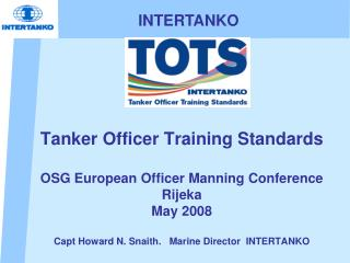 Tanker Officer Training Standards OSG European Officer Manning Conference Rijeka   May 2008 Capt Howard N. Snaith.   Mar