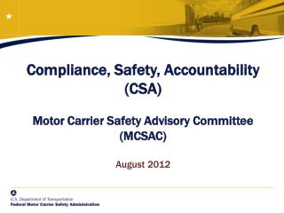 Compliance, Safety, Accountability  (CSA)  Motor Carrier Safety Advisory Committee (MCSAC) August 2012