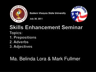 Skills Enhancement Seminar Topics: 1. Prepositions  2. Adverbs 3.  Adjectives