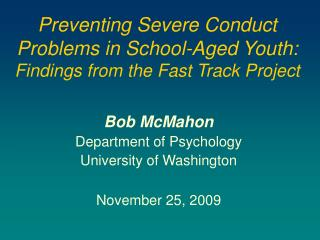 Preventing Severe Conduct Problems in School-Aged Youth:  Findings from the Fast Track Project