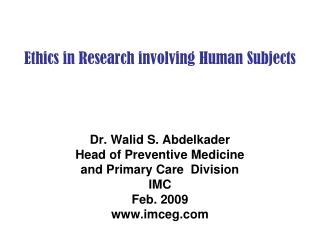 Ethics in Research involving Human Subjects Dr. Walid S. Abdelkader Head of Preventive Medicine  and Primary Care  Divis