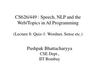 CS626/449 : Speech, NLP and the Web/Topics in AI Programming (Lecture 8: Quiz-1: Wordnet, Sense etc.)