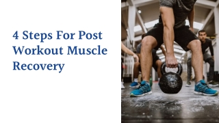 4 Steps For Post Workout Muscle Recovery