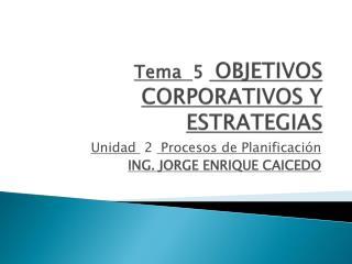 Tema   5  OBJETIVOS CORPORATIVOS Y ESTRATEGIAS