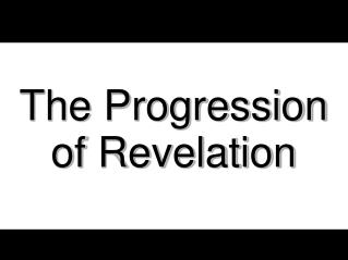 The Progression of Revelation