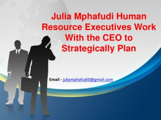 Julia Mphafudi is Human Resources CEO and/or Director