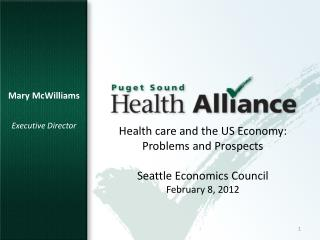 Health care and the US Economy:  Problems and Prospects Seattle Economics Council February 8, 2012