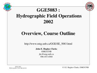 GGE5083 :  Hydrographic Field Operations 2002 Overview, Course Outline http://www.omg.unb.ca/GGE/SE_5083.html
