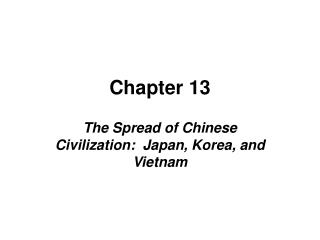 The Spread of Chinese Civilization:  Japan, Korea, and Vietnam