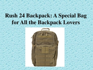 Rush 24 Backpack: A Special Bag for All the Backpack Lovers