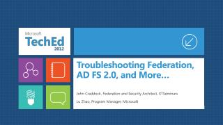 Troubleshooting Federation,  AD FS 2.0,  and  More…